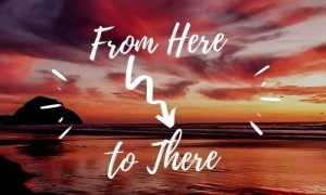 From here to there